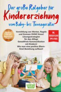 Der große Ratgeber für KINDERERZIEHUNG vom Baby- bis Teenageralter